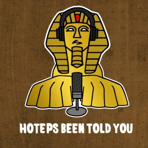Hoteps Been Told You Podcast